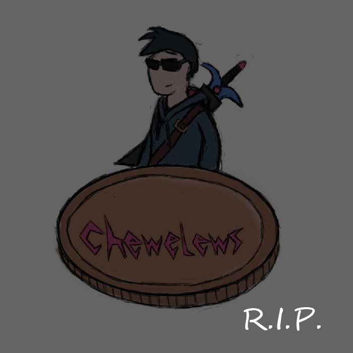 Chewelews RIP.png